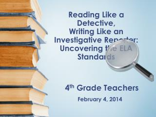 Reading Like a Detective, Writing Like an Investigative Reporter: Uncovering the ELA Standards