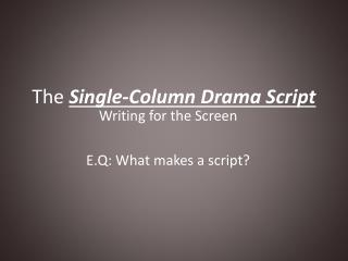 The Single-Column Drama Script
