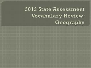 2012 State Assessment Vocabulary Review: Geography
