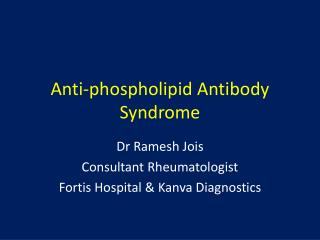 Anti- phospholipid Antibody Syndrome