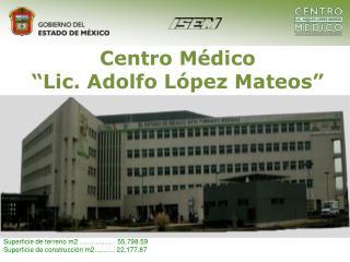 "Centro Médico  ""Lic. Adolfo López Mateos"""