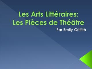 Les Arts  Littéraires: Les Pièces de Théâtre