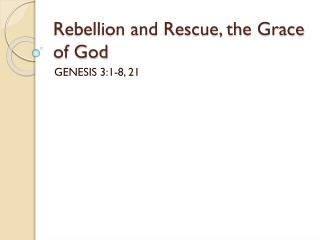 Rebellion and Rescue, the  Grace of God
