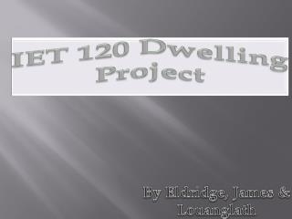 IET 120  Dwelling  Project