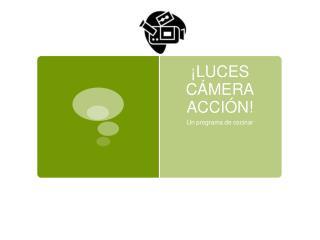 ¡LUCES CÁMERA ACCIÓN!