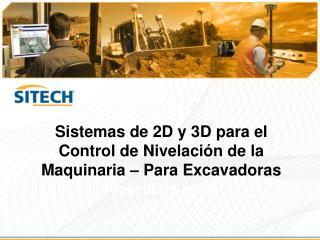 Sistemas de 2D y 3D para el Control de Nivelación de la Maquinaria – Para  Excavadoras