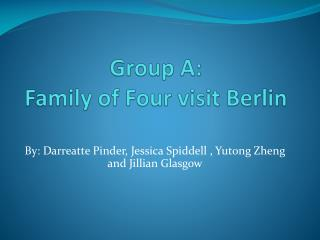Group A:  Family of Four visit Berlin