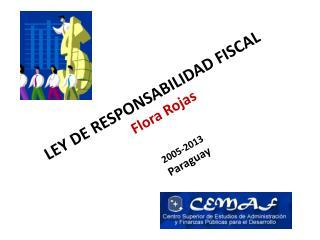 LEY DE RESPONSABILIDAD FISCAL Flora Rojas 2005-2013 Paraguay