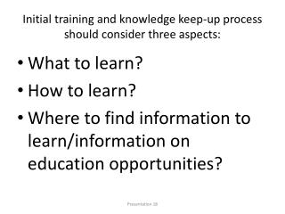 Initial training and knowledge keep-up  process should consider three  aspects: