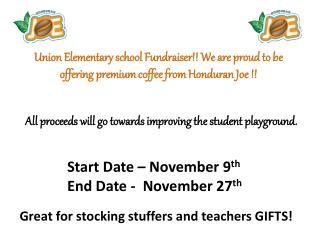 Start Date – November 9 th End Date -  November 27 th