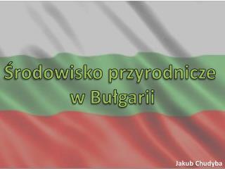 Środowisko przyrodnicze  w Bułgarii