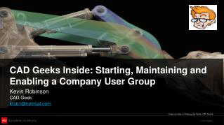 CAD Geeks Inside: Starting, Maintaining and Enabling a Company User Group