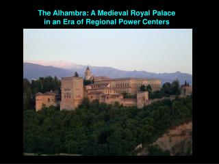 The Alhambra: A Medieval Royal Palace in an Era of Regional Power Centers