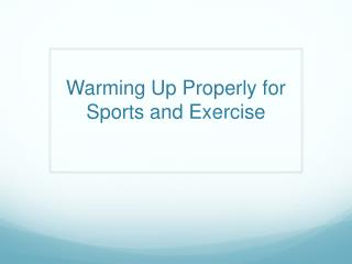 Warming Up  P roperly for Sports and Exercise