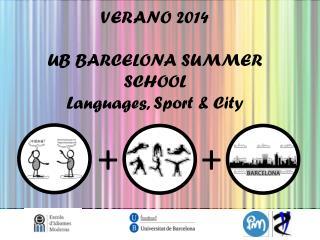 VERANO 2014 UB BARCELONA SUMMER SCHOOL Languages , Sport & City