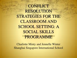 CONFLICT RESOLUTION STRATEGIES FOR THE CLASSROOM AND SCHOOL SETTING: A SOCIAL SKILLS PROGRAMME