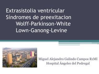 Extrasistolia ventricular Síndromes de preexitacion Wolff-Parkinson-White Lown-Ganong-Levine