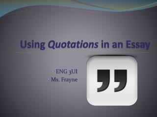 Using  Quotations  in an Essay