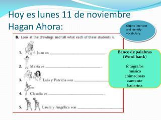 Hoy  es lunes  11 de  noviembre Hagan  Ahora :