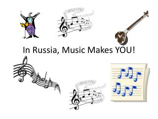 In Russia, Music Makes YOU!