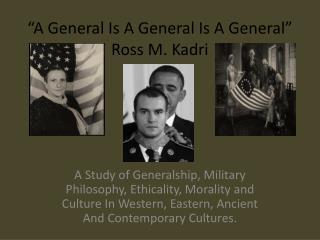 """A General Is A General Is A General"" Ross M. Kadri"
