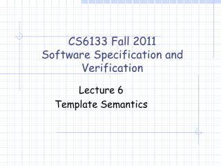 CS6133 Fall  2011 Software Specification and Verification