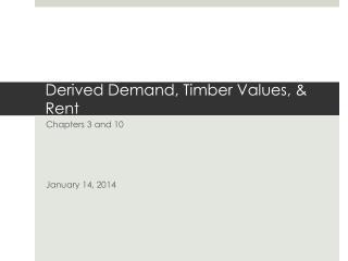 Derived Demand, Timber Values, & Rent