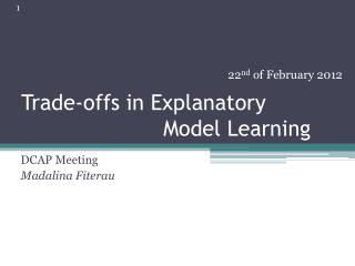 Trade-offs in Explanatory  				Model Learning