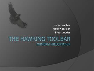 The Hawking Toolbar Midterm Presentation