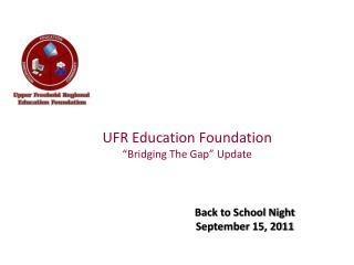 UFR Education Foundation �Bridging The Gap� Update