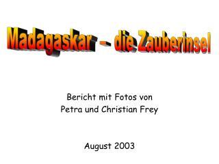 Bericht mit Fotos von  Petra und Christian Frey   August 2003