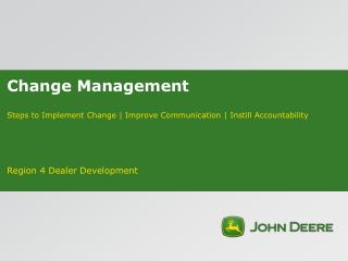 Change Management Steps to Implement Change   Improve Communication   Instill Accountability
