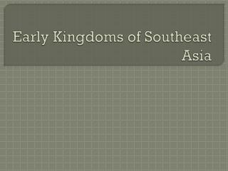 Early Kingdoms of Southeast Asia