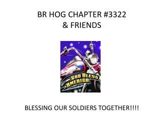 BR HOG CHAPTER #3322 & FRIENDS