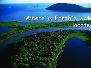 Where is Earth's water located ?
