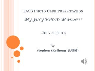 TASS Photo Club Presentation My July Photo  Madness July 30, 2013