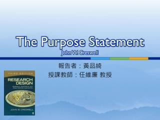 The Purpose Statement John W. Creswell