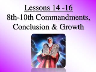 Lessons 14 -16 8th-10th Commandments, Conclusion & Growth