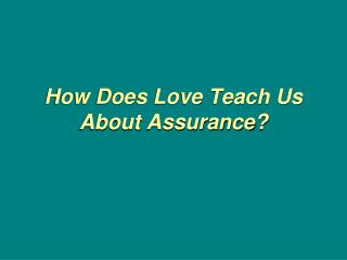 How Does Love Teach Us About Assurance?