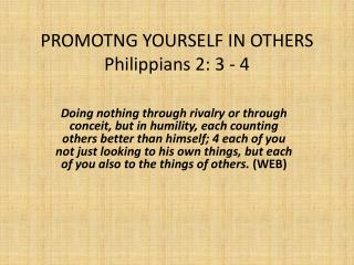 PROMOTNG YOURSELF IN OTHERS Philippians  2: 3 - 4