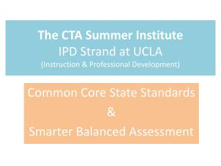 The CTA Summer Institute IPD Strand at UCLA (Instruction & Professional Development)