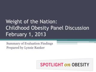 Weight of the Nation:  Childhood Obesit y  Panel Discussion  February 1, 2013