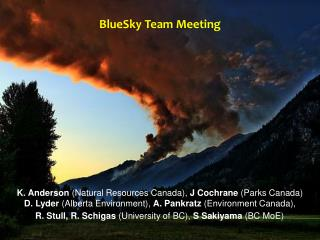 BlueSky  Team Meeting K. Anderson  (Natural Resources Canada),  J Cochrane  (Parks Canada)