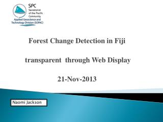 Forest Change Detection in Fiji  transparent  through Web Display 21-Nov-2013