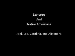 Explorers And Native Americans Joel, Leo, Carolina, and Alejandro