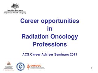 Career opportunities in Radiation Oncology Professions ACS Career Adviser Seminars 2011