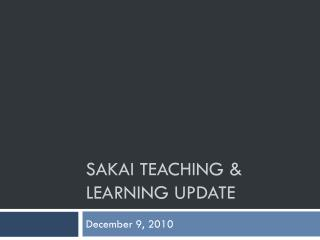 Sakai Teaching &  Learning  U pdate