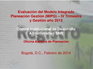 Evaluación del Modelo Integrado Planeación Gestión (MIPG) – IV Trimestre  y Gestión año 2013