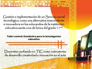 Taller central: Estadistica para la investigacion educativa