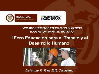 II  Foro Educación para el Trabajo y el Desarrollo Humano Diciembre 12-13 de 2013. Cartagena.